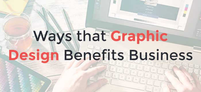 Ways that Graphic Design Benefits Business