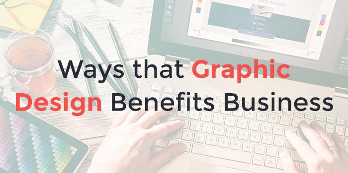 Ways that Graphic Design Benefits Business