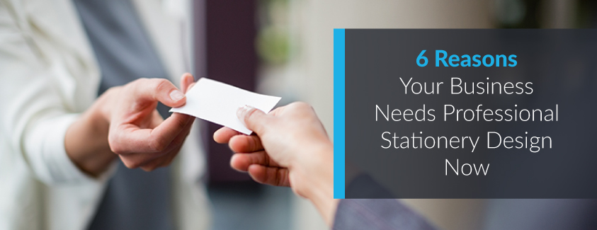 6 Reasons Your Business Needs Professional Stationary Design