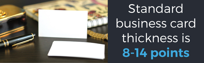 The most common thicknesses of a business card are 8-14 points.