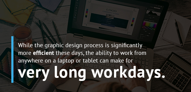 While laptops make graphic design work more efficient, it can mean not leaving work at work.